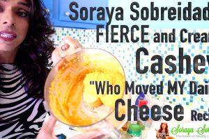"Soraya's Sobreidad's Fierce and Creamy Cashew ""Who Moved My Dairy"" Cheese"